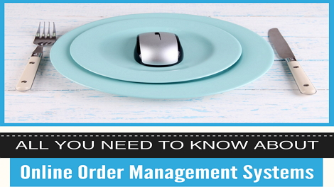 All You Need to Know about Online Order Management Systems